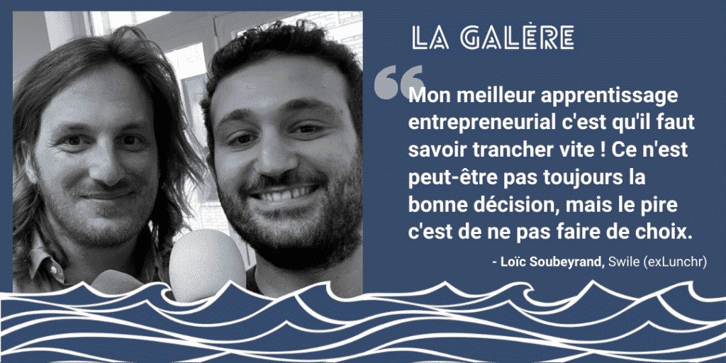 Loïc Soubeyrand - Swile (ex Lunchr) | Podcast La Galère | Start The F Up