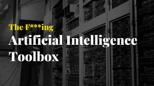 The F***ing Artificial Intelligence Toolbox - Start The F Up